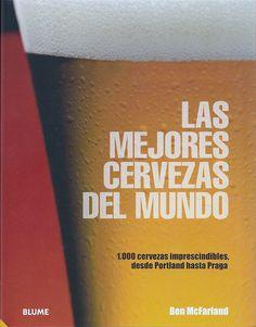 Título: Las mejores cervezas del mundo, 1.000 cervezas imprescindibles, desde Portland hasta Praga / Autor: McFarland, Ben  / Ubicación: FCCTP – Gastronomía – Tercer piso / Código:  G/INT/ 663.4 M523