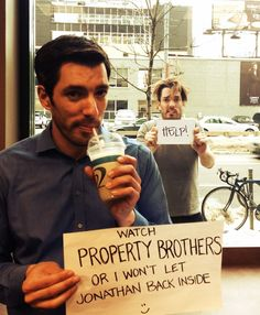 Property Brothers ;) haha they're cuties ~ OK DREW YOU CAN LET JON IN NOW  WE'RE ALL WATCHING !