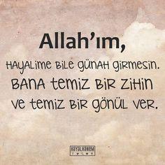 Allah'ım, hayalime bile günah girmesin. Bana temiz bir zihin ve temiz bir gönül ver.