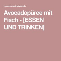 Avocadopüree mit Fisch  - [ESSEN UND TRINKEN]