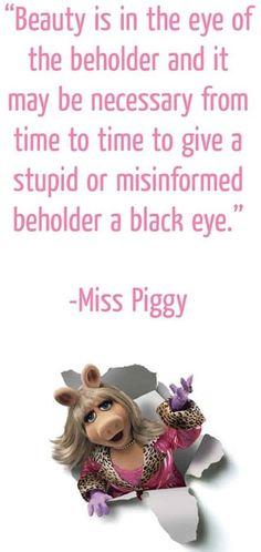 Miss Piggy beauty quote via www.Facebook.com/WildWickedWomen