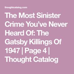 The Most Sinister Crime You've Never Heard Of: The Gatsby Killings Of 1947 | Page 4 | Thought Catalog