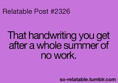 so relatable.oh yeah,the beginning of the year my handwriting is horrible.
