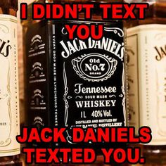 May have happened a time or two! Jack Daniels Bourbon, Jake Daniels, Jack Daniels Bottle, Bourbon Whiskey, Whisky, Liquor Quotes, Hangover Helpers, You Don't Know Jack, Drunk Texts