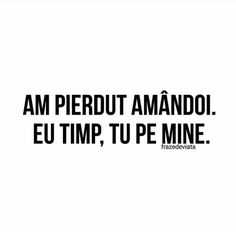Am pierdut amandoi. Eu timp, tu pe mine. Vacation Quotes, Travel Quotes, More Than Words, Some Words, North Face Logo, The North Face, Love Quotes, Inspirational Quotes, Special Quotes