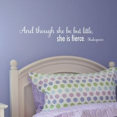 And though she be but but little, she is fierce. - Shakespeare
