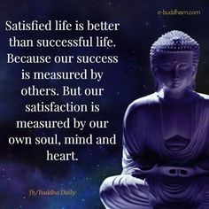 Satisfied life is better than successful life.  Because our success is measured by others, but our satisfaction is measured by our own soulmate, mind, and heart.