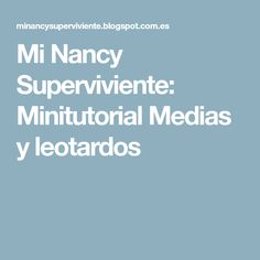 Mi Nancy Superviviente: Minitutorial Medias y leotardos