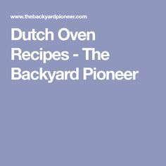 Dutch Oven Recipes - The Backyard Pioneer