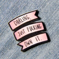 """Darling Just Fucking Own It"" Quote Enamel Pin in Pink and White"