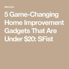 5 Game-Changing Home Improvement Gadgets That Are Under $20: SFist