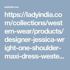 https://ladyindia.com/collections/western-wear/products/designer-jessica-wright-one-shoulder-maxi-dress-western-wear-imported-dresses