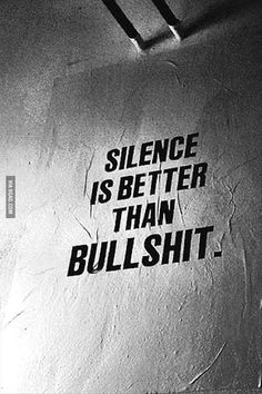 Some people should learn this, silence is better than bullshit. Truth.