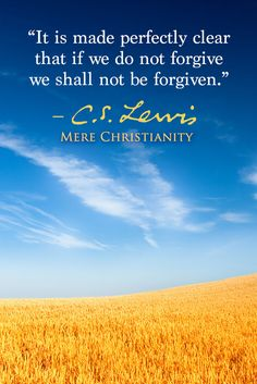 Forgiveness matters. From Mere Christianity by C.S. Lewis