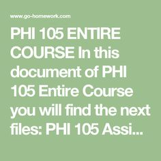 PHI 105 ENTIRE COURSE In this document of PHI 105 Entire Course you will find the next files:  PHI 105 Assignment Eastern and Western Philosophers Comparison Paper.doc PHI 105 Assignment Ethical Decisions Scenario Analysis.doc PHI 105 Assignment Letter to a European Philosopher.doc PHI 105 Capstone CheckPoint Refining Personal Philosophies Through Education.doc PHI 105 CheckPoint Argument and Logic.doc PHI 105 CheckPoint Eastern Religious Philosopher Quotations.doc PHI 105 CheckPoint Final…