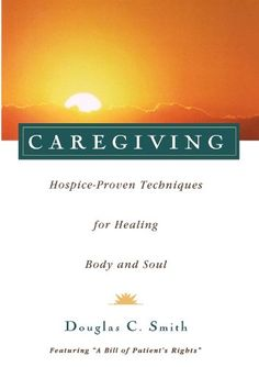 Caregiving: Hospice-Proven Techniques for Healing Body and Soul by Douglas  C. Smith http://www.amazon.ca/dp/0028616634/ref=cm_sw_r_pi_dp_MMv4tb14AT6D6