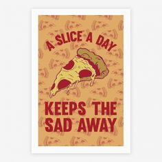 A Slice A Day Keeps The Sad... | Posters, Giclee Prints and Art Prints | HUMAN