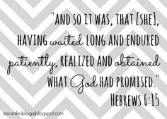 Hebrews 6:15, I love this verse!!!  Yes yes and yes.  Thank you GOD for my perfect give of true love.  I am blessed!
