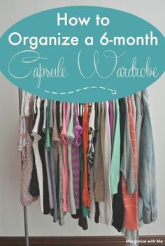 Organize a 6-month Capsule Wardrobe - a guide for real women with real lives on how simplify their closets. Less is more!