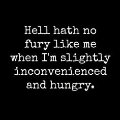 Hungry Quote #Fury, #Inconvenienced