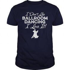 Awesome Tee I Dont Like Ballroom Dancing I Love It TShirt Shirt; Tee