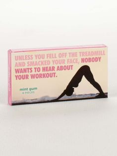 Unless You Fell Off Your Treadmill..... Gum