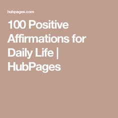 100 Positive Affirmations for Daily Life | HubPages