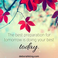 Inspirational Quote: The best preparation for tomorrow is doing your best today. Love & light, Deborah #EnergyHealing #Wisdom #Qotd
