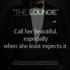 Call her beautiful, especially when she least expects it.