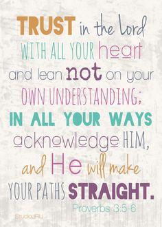 Proverbs 3:5-6 from Jennifer at StudioJRU: http://www.artfire.com/ext/shop/product_view/StudioJRU/6863160/scripture_art_trust_in_the_lord_8x10_fine_art_print/fine_art/print/giclee