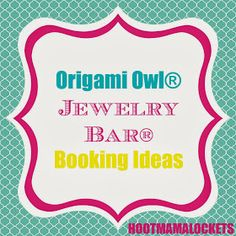 Origami Owl® Jewelry Bar® Booking Ideas  2sisterowls.origamiowl.com 2sisterowls@gmail.com Facebook.com/o2designersisters