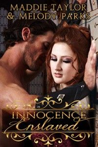 Innocence Enslaved by Maddie Taylor and Melody Parks http://www.stormynightpublications.com/innocence-enslaved-by-maddie-taylor-melody-parks/  Innocence Enslaved is an erotic romance novel written in collaboration by Maddie Taylor and Melody Parks. It includes spankings, sexual scenes, exhibitionism, anal play, elements of BDSM, and more.