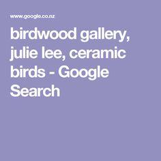 birdwood gallery, julie lee, ceramic birds - Google Search