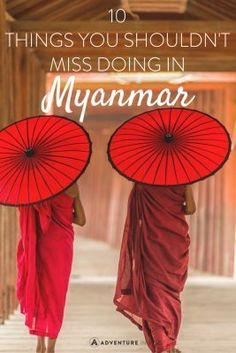Planning a trip to Myanmar? Here are 10 things that you shouldn't miss doing while you're in the country!