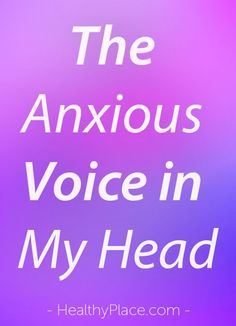 """Anxiety can harp at us like an actual voice, telling us things that increase our worries and fears. We can silence the voice of anxiety."" www.HealthyPlace.com"