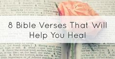 http://www.godfruits.com/10620/8-bible-verses-that-will-help-you-heal.php?ref=8d308t5p&utm_source=030815&utm_medium=GfFb&utm_content=10620&utm_campaign=1700