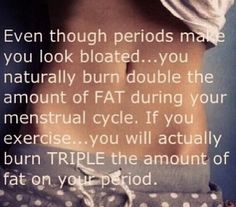 Even Though Periods make you look bloated… you naturally burn double the amount of FAT during your menstrual cycle. If you exercise… you will act burn TRIPLE the amount of fat on your period. - Thank you mother nature I had no idea! Fitness Motivation, Fitness Quotes, Weight Loss Motivation, Fitness Tips, Health And Beauty, Health And Wellness, Health Fitness, Period Hacks, Period Tips
