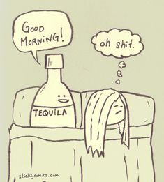 Tequila morning .. Never a good thing! Thought this was a funny post  morning Erica
