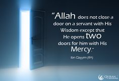 """Allah does not close a door on a servant with His Wisdom except that He opens two doors for him with His Mercy."""" - Ibn Qayyim (RA)"""