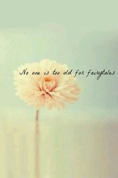 This is my favorite, I know it's not really a quote but i just love it, no one is too old for fairy tales! I love fairy tales so much, lol The Words, Beautiful Words, Beautiful Soul, Beautiful Flowers, Great Quotes, Cute Quotes Images, Cute Short Quotes, Simple Quotes, Awesome Quotes