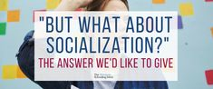 """""""But, what about socialization?"""" It's the question that comes seconds after you announce your decision to homeschool. Here something I'd like to say in response to the homeschool socialization question. Homeschool Curriculum, Homeschooling, Grace Christian, After School, Social Skills, No Response, Preschool, This Or That Questions, Motivation"""
