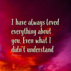 I have always loved everything about you. Even what I didn't understand. -- Albert Camus | Lone Quixote | #quote #love #AlbertCamus #quotes #camus #life