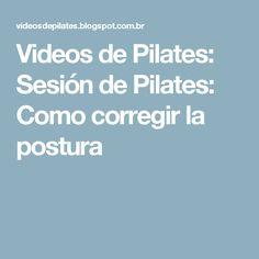 Videos de Pilates: Sesión de Pilates: Como corregir la postura