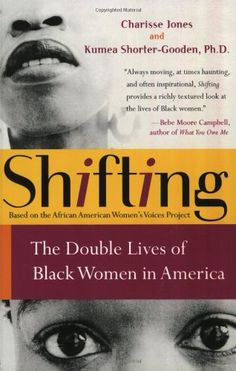 The NOOK Book (eBook) of the Shifting: The Double Lives of Black Women in America by Charisse Jones, Kumea Shorter-Gooden Black History Books, Black History Facts, Black Books, I Love Books, Good Books, Books To Read, My Books, Women In America, Black Authors