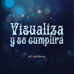 20160508 Visualiza y se cumplirá - @Candidman Favorite Quotes, Best Quotes, Love Quotes, Inspirational Quotes, Positive Mind, Positive Vibes, Positive Quotes, Positive Messages, Coaching