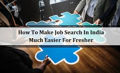How To Make #Job Search In India Much Easier For Fresher Job Search, How To Get, India, Easy, Delhi India, Indian