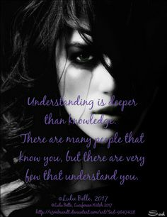❤Understanding is deeper than knowledge. There are many people that know you, but there are very few that understand you ~ by ©Lulu Belle, Luciferian Witch 2017 .... Much love, Lulu Belle x Image Source ~ http://r3mbrandt.deviantart.com/art/Sad-9647428 ❤