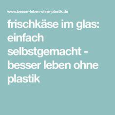 frischkäse im glas: einfach selbstgemacht - besser leben ohne plastik