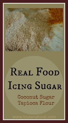 Real Food Icing Sugar; Using coconut sugar and tapioca flour- create a powdered sugar you can use in baking, icing, and anywhere you would use icing sugar. Very simple to make too.  http://loulanatural.com #food #realfood #coconutsugar