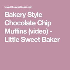 Bakery Style Chocolate Chip Muffins (video) - Little Sweet Baker